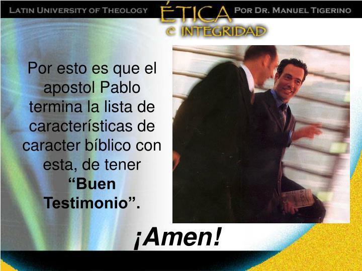 Por esto es que el apostol Pablo termina la lista de características de caracter bíblico con esta, de tener