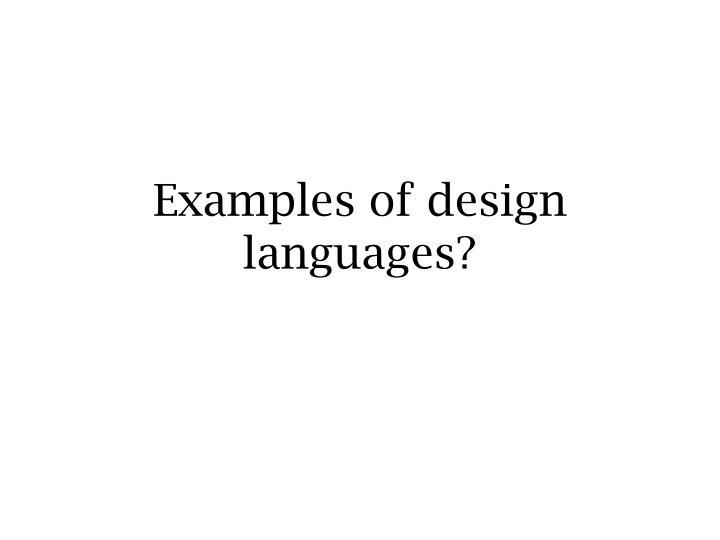 Examples of design languages?