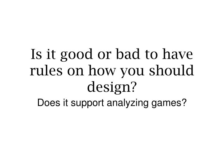 Is it good or bad to have rules on how you should design?