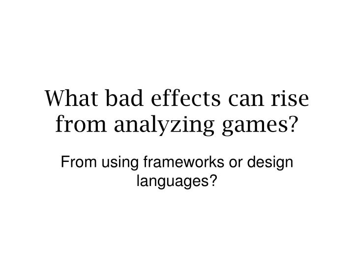 What bad effects can rise from analyzing games?