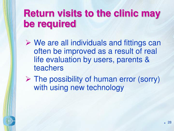 Return visits to the clinic may be required
