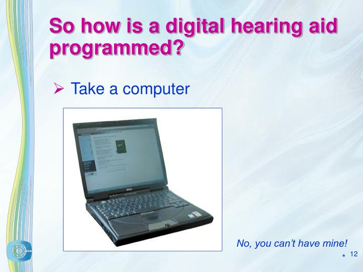 So how is a digital hearing aid programmed?