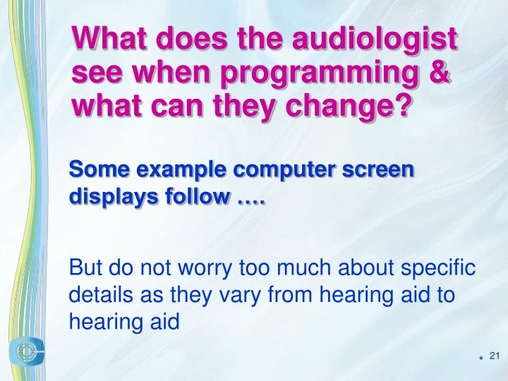 What does the audiologist see when programming & what can they change?