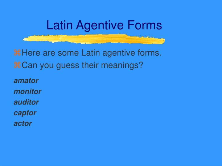Latin Agentive Forms