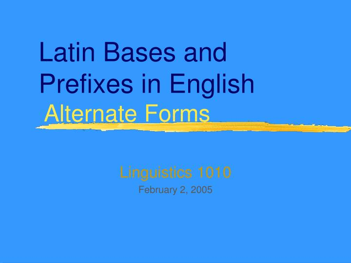 latin bases and prefixes in english alternate forms