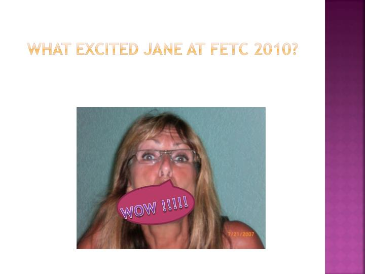 What excited Jane at FETC 2010?
