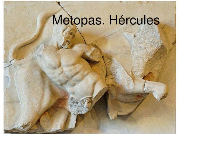 Metopas. Hércules