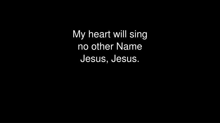 My heart will sing