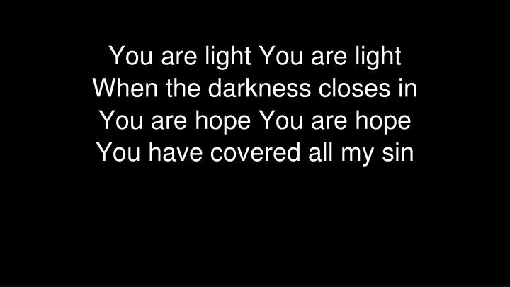 You are light You are light