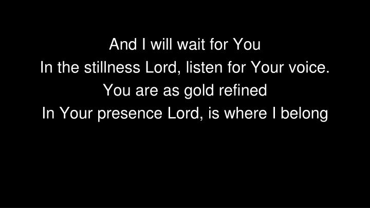 And I will wait for You