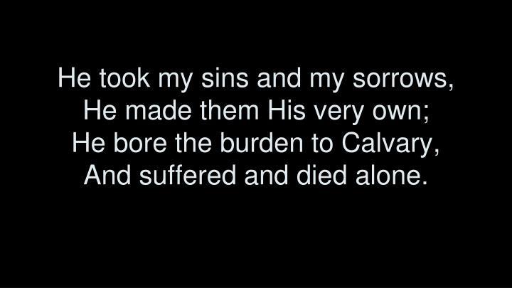 He took my sins and my sorrows,