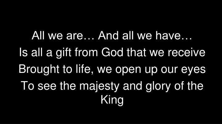 All we are… And all we have…