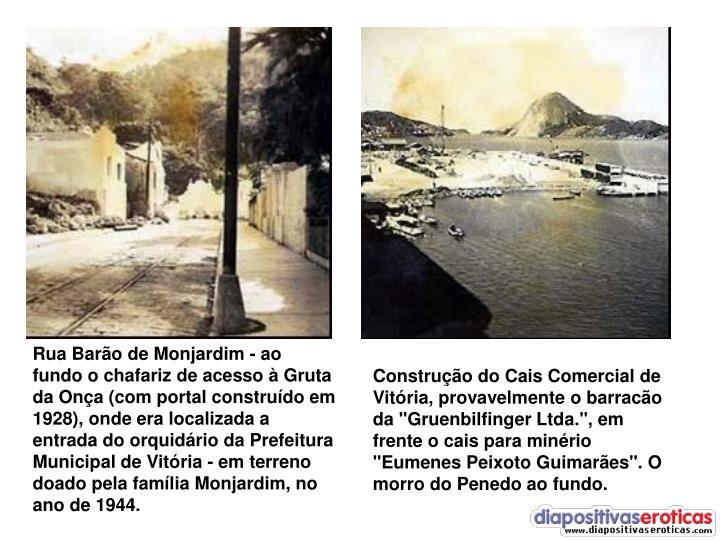 Rua Barão de Monjardim - ao fundo o chafariz de acesso à Gruta da Onça (com portal construído em 1928), onde era localizada a entrada do orquidário da Prefeitura Municipal de Vitória - em terreno doado pela família Monjardim, no ano de 1944.