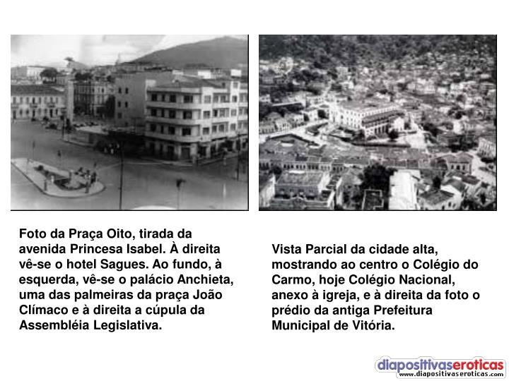 Foto da Praça Oito, tirada da avenida Princesa Isabel. À direita vê-se o hotel Sagues. Ao fundo, à esquerda, vê-se o palácio Anchieta, uma das palmeiras da praça João Clímaco e à direita a cúpula da Assembléia Legislativa.