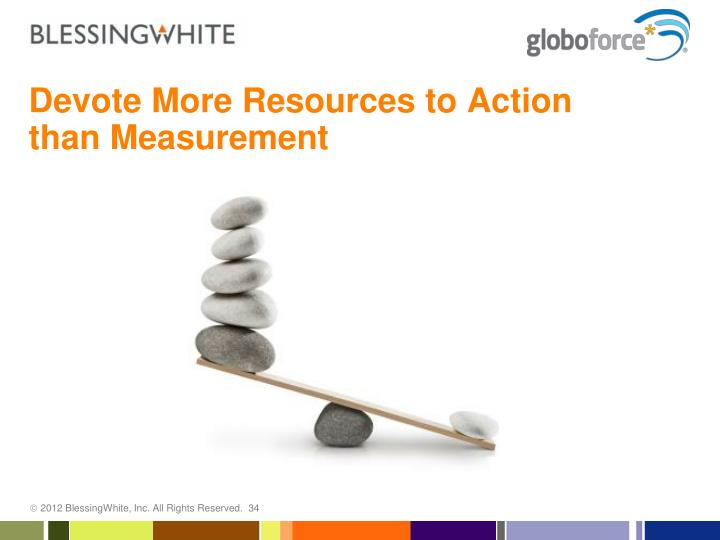 Devote More Resources to Action