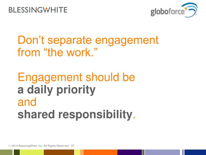 Don't separate engagement