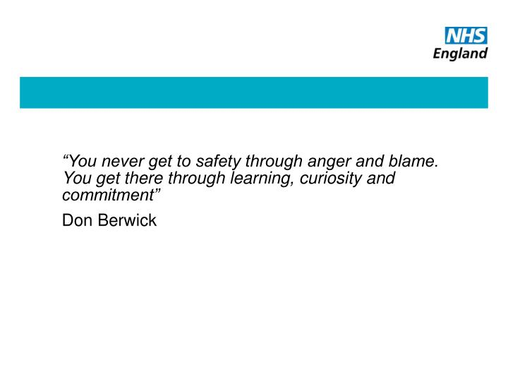 """You never get to safety through anger and blame. You get there through learning, curiosity and commitment"""