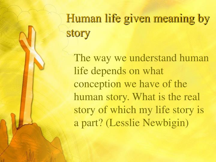 Human life given meaning by story