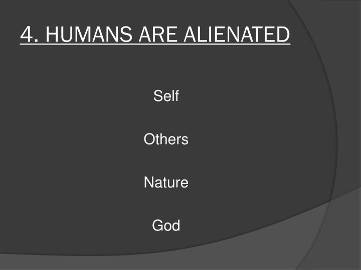 4. HUMANS ARE ALIENATED