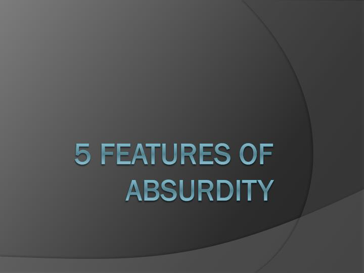 5 Features of Absurdity