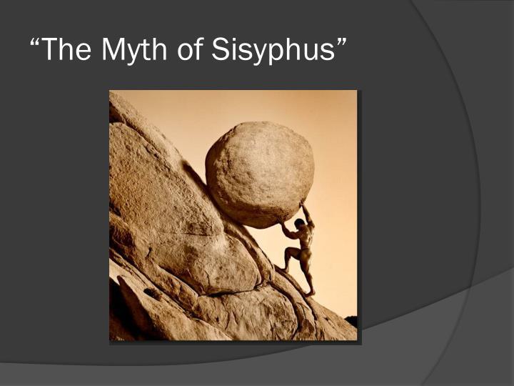 """""""The Myth of Sisyphus"""""""