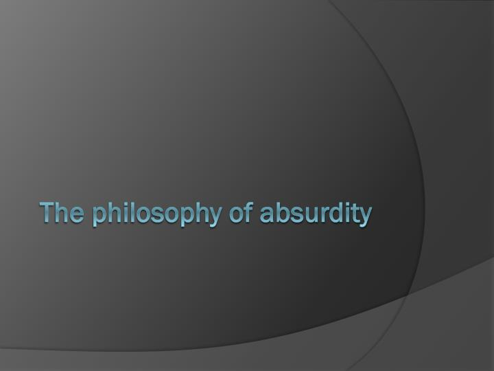 The philosophy of absurdity