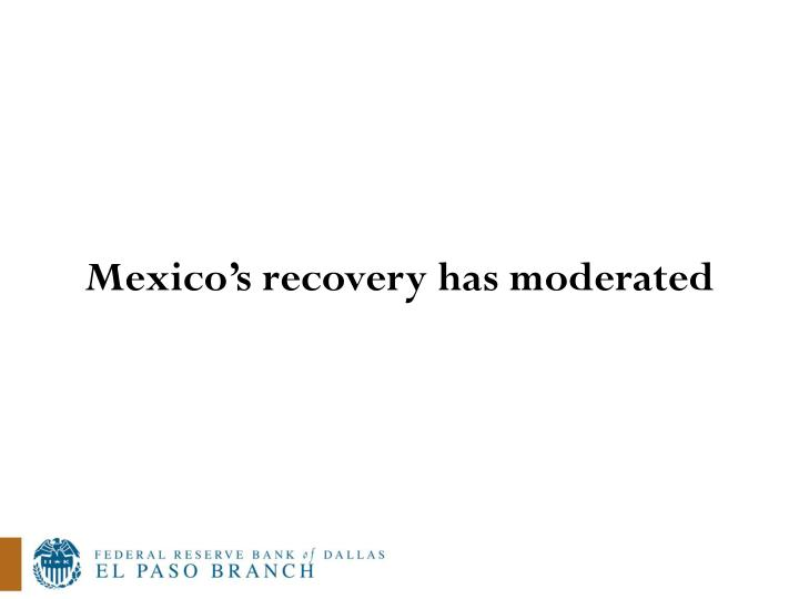 Mexico's recovery has moderated