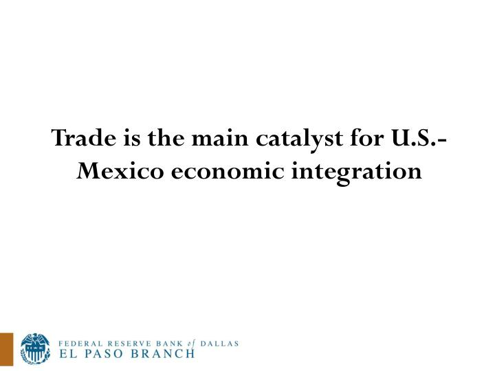 Trade is the main catalyst for U.S.-Mexico economic