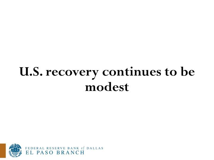 U.S. recovery continues to be modest