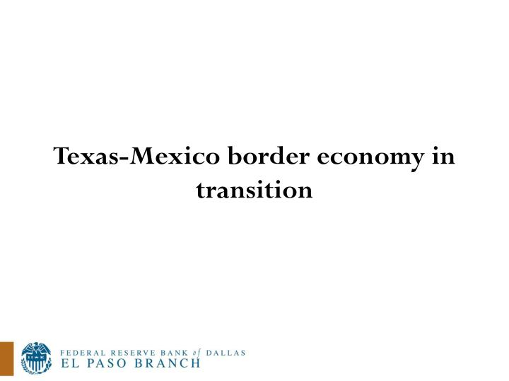Texas-Mexico border economy in transition