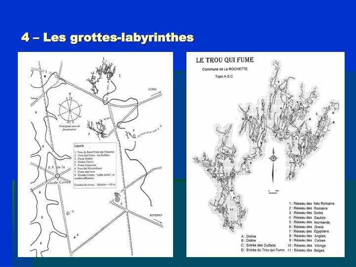 4 – Les grottes-labyrinthes