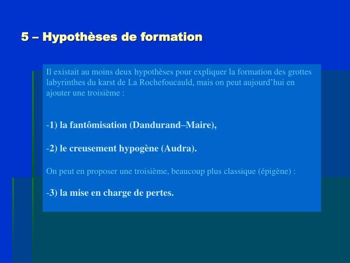 5 – Hypothèses de formation