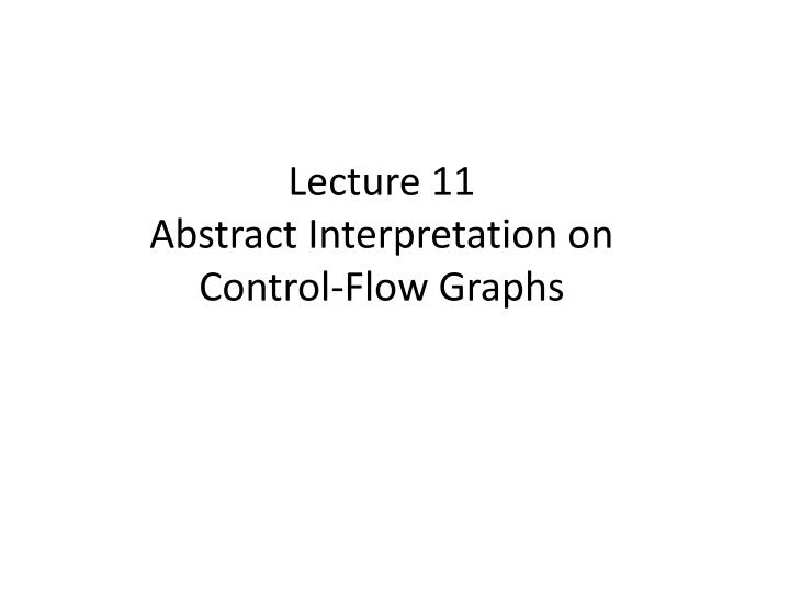 Lecture 11 abstract interpretation on control flow graphs