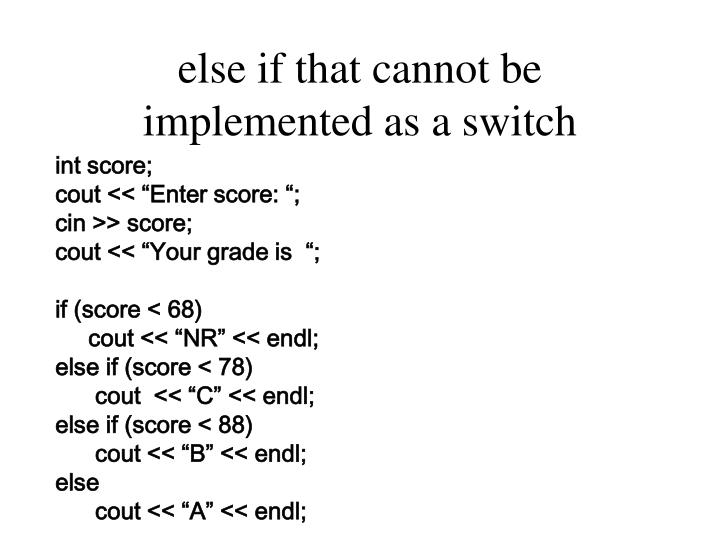 else if that cannot be implemented as a switch