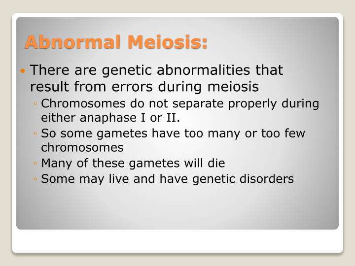 There are genetic abnormalities that result from errors during meiosis