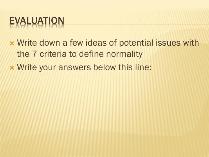 Write down a few ideas of potential issues with the 7 criteria to define normality