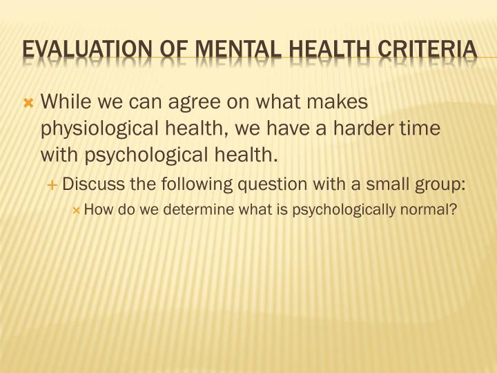 While we can agree on what makes physiological health, we have a harder time with psychological health.