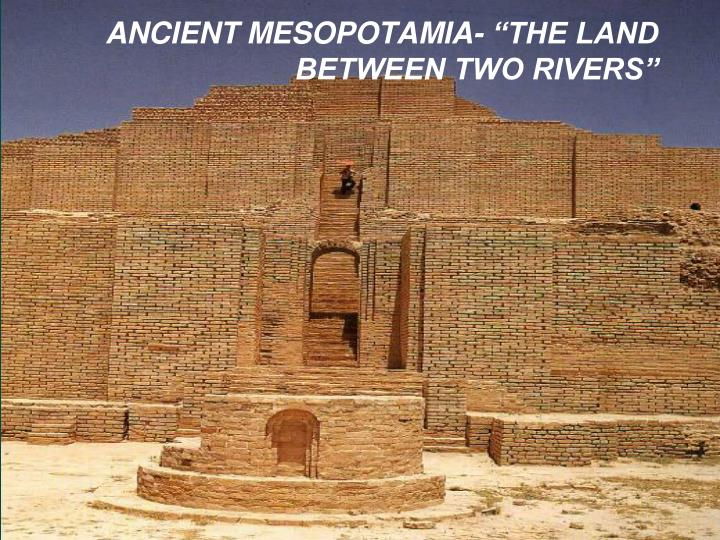 Ancient mesopotamia the land between two rivers