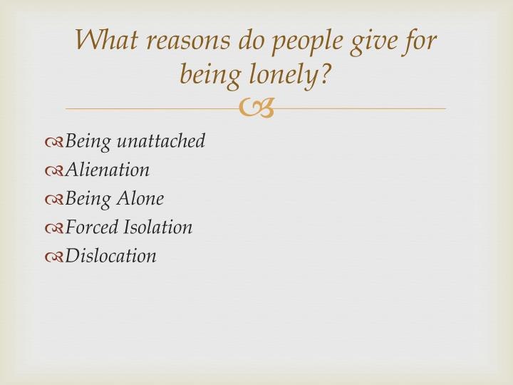 What reasons do people give for being lonely?