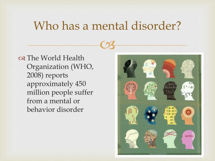 Who has a mental disorder