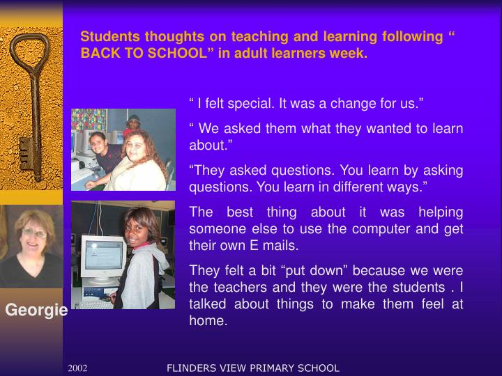 "Students thoughts on teaching and learning following "" BACK TO SCHOOL"" in adult learners week."