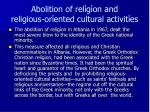 abolition f rel g on and religious or ented cultural activit es