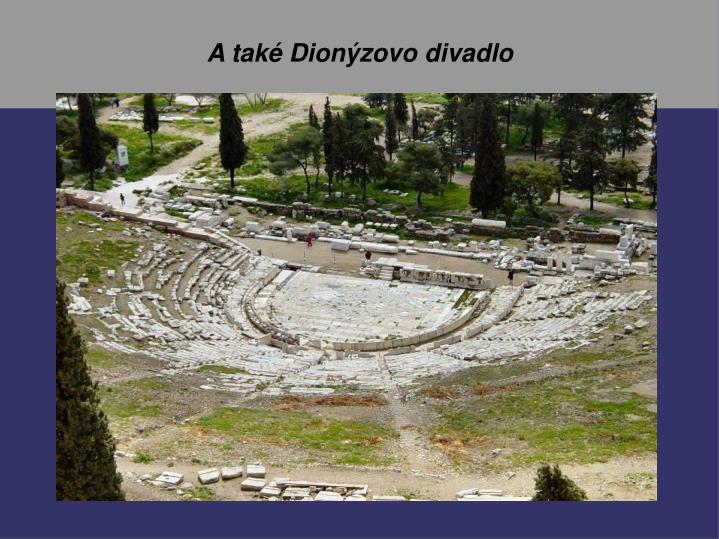 A také Dionýzovo divadlo