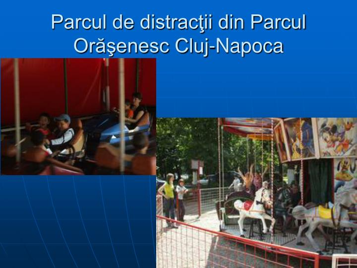 Parcul de distracţii din Parcul Orăşenesc Cluj-Napoca
