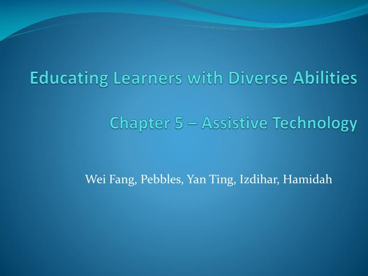 Educating learners with diverse abilities chapter 5 assistive technology