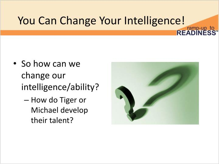 You Can Change Your Intelligence!