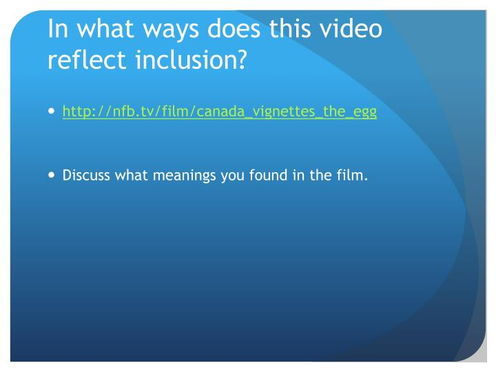 In what ways does this video reflect inclusion?