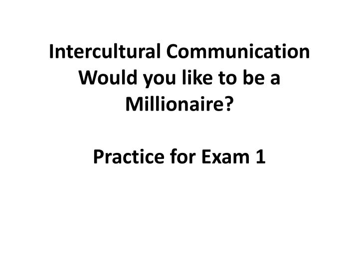 Intercultural communication would you like to be a millionaire practice for exam 1