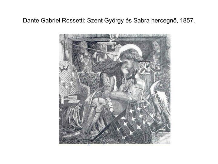 Dante Gabriel Rossetti: Szent György és Sabra hercegnő, 1857.