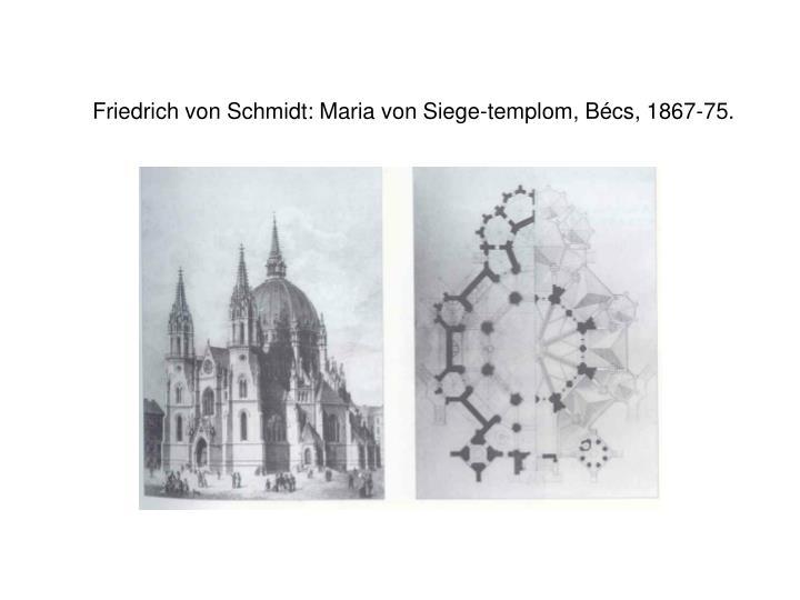 Friedrich von Schmidt: Maria von Siege-templom, Bécs, 1867-75.